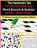 The Handmaid's Tale Trivia Crossword Word Search & Sudoku Activity Puzzle Book: TV Series Cast & Characters Edition