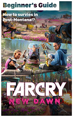 Far Cry New Dawn - essential TIPS & GUIDES To Know Before Playing: How to survives in Post-Montana!? How to play Far Cry New Dawn? (English Edition)