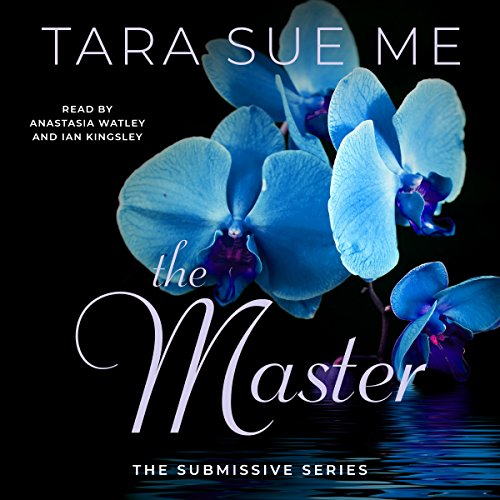 The Master     The Submissive Series              By:                                                                                                                                 Tara Sue Me                               Narrated by:                                                                                                                                 Anastasia Watley,                                                                                        Ian Kingsley                      Length: 9 hrs and 17 mins     36 ratings     Overall 4.4