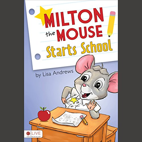 Milton the Mouse Starts School                   By:                                                                                                                                 Lisa Andrews                               Narrated by:                                                                                                                                 Sean Kilgore                      Length: 12 mins     Not rated yet     Overall 0.0