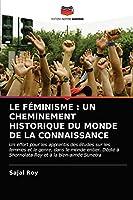 LE FÉMINISME : UN CHEMINEMENT HISTORIQUE DU MONDE DE LA CONNAISSANCE