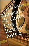 Música de cine: Una ilusión óptica