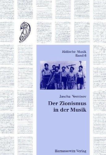 Der Zionismus in der Musik: Jüdische Musik und nationale Idee (Jüdische Musik / Studien und Quellen zur jüdischen Musikkultur, Band 6)