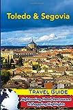 Toledo & Segovia Travel Guide: Sightseeing, Hotel, Restaurant & Shopping Highlights [Idioma Inglés]