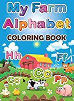 My Farm Alphabet Coloring Book: Educational And Fun Toddler Coloring Book, Alphabet Coloring Book, Toddler Alphabet Learning