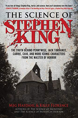 The Science of Stephen King: The Truth Behind Pennywise, Jack Torrance, Carrie, Cujo, and More Iconic Characters from the Master of Horror (English Edition) di [Meg Hafdahl, Kelly Florence]