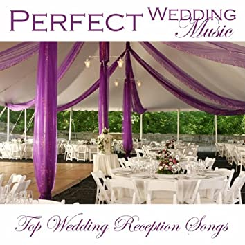 Perfect Wedding Music - Top Wedding Reception Songs