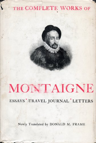 Complete works of Montaigne: Essays, Travel Journal, Letters