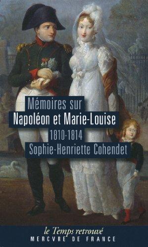 Mémoires sur Napoléon et Marie-Louise: (1810-1814)