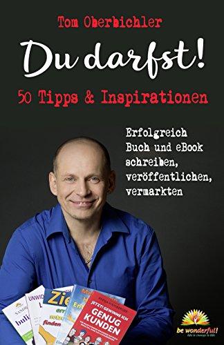 Du darfst! 50 Tipps & Inspirationen: Erfolgreich Buch und eBook schreiben, veröffentlichen, vermarkten (Mit Self-Publishing erfolgreich werden)