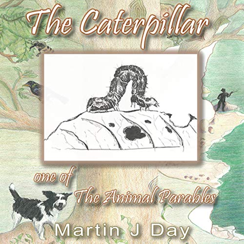 The Caterpillar - Who Died to Her Shame      One of the Animal Parables              By:                                                                                                                                 Martin J Day                               Narrated by:                                                                                                                                 Martin J Day                      Length: 26 mins     Not rated yet     Overall 0.0