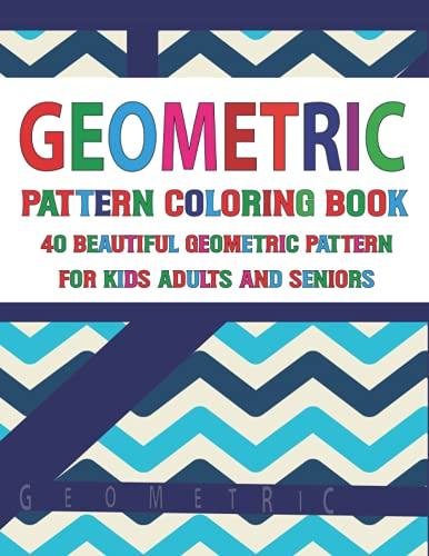 Geometric Pattern Coloring Book 40 Beautiful Geometric Pattern for Adults Seniors and Kids: Patterns Coloring Book for Adults Seniors and Beginners ... And Relaxing – Color Drawing Book For Stress
