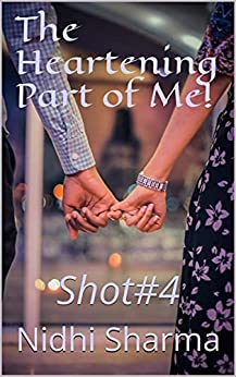The Heartening Part of Me!: Shot#4 (LoveShots) by [Nidhi Sharma]