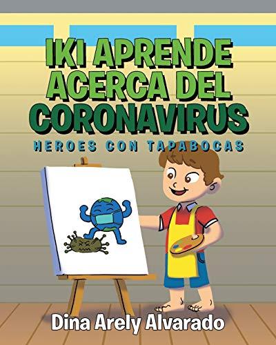 Iki Aprende Acerca del Coronavirus: Heroes con Tapabocas (Spanish Edition)