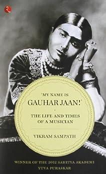 My Name Is Gauhar Jaan (English Edition) par [Vikram Sampath]