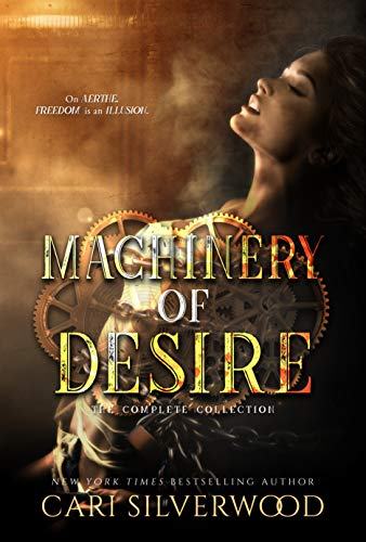 Machinery of Desire: The Complete Collection of Dystopian Scifi Romances (The Machinery of Desire)