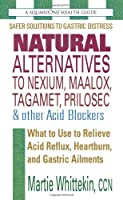 Natural Alternatives to Nexium, Maalox, Tagament, Prilosec & Other Acid Blockers: What to Use to Relieve Acid Reflux, Heartburn, and Gastric Ailments (Squareone Health Guides)