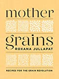 Image of Mother Grains: Recipes for the Grain Revolution