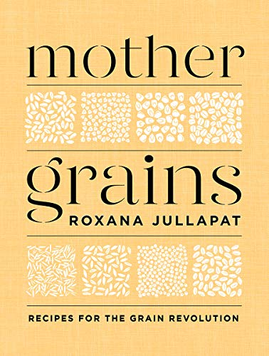 Compare Textbook Prices for Mother Grains: Recipes for the Grain Revolution  ISBN 9781324003564 by Jullapat, Roxana