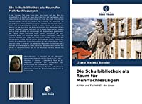 Die Schulbibliothek als Raum fuer Mehrfachlesungen: Buecher und Technik fuer den Leser