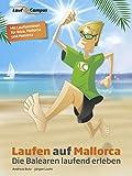 Laufen auf Mallorca: Die Balearen laufend erleben (German Ed