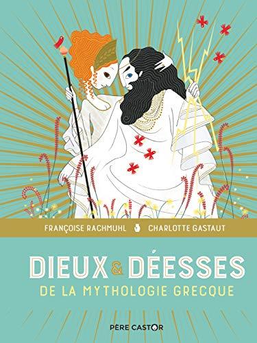 Dieux & déesses de la mythologie grecque: LES GRANDS RÉCITS DE LA MYTHOLOGIE