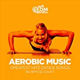 Aerobic Music Greatest Hits Dance Songs: 60 Minutes Mixed for Fitness & Workout 150 bpm/32 Count