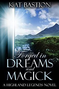 Forged in Dreams and Magick (Highland Legends Book 1) by [Kat Bastion]