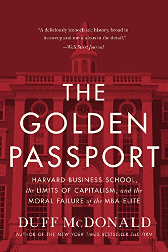 The Golden Passport: Harvard Business School, the Limits of Capitalism, and the Moral Failure of the