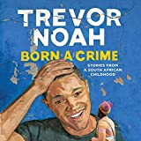 Born a Crime: Stories from a South African...