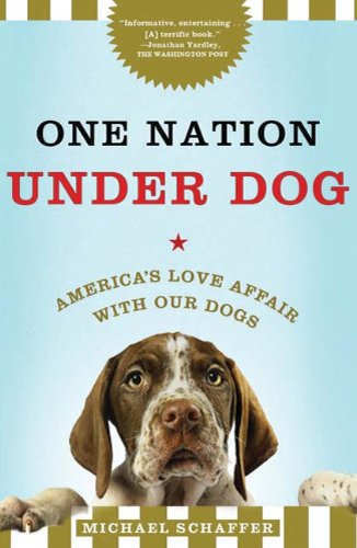 One Nation Under Dog: Adventures in the New World of Prozac-Popping Puppies, Dog-Park Politics, and Organic Pet Food (English Edition)