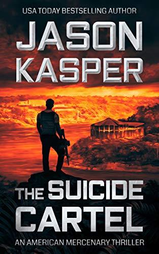 The Suicide Cartel: A David Rivers Thriller (American Mercenary Book 5) by [Jason Kasper]