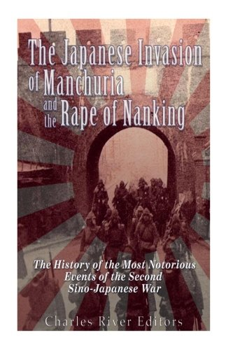 Download The Japanese Invasion of Manchuria and the Rape of Nanking: The History of the Most Notorious Events of the Second Sino-japanese War 1535344113