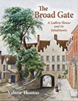 The Broad Gate: A Ludlow house and its Inhabitants