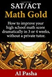 MATH GOLD: How to increase your math score dramatically in 3 or 4 weeks, without a private tutor.