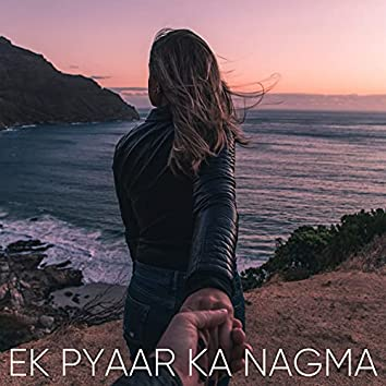 Ek Pyaar Ka Nagma