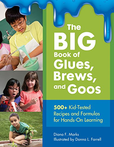 The BIG Book of Glues, Brews, and Goos: 500+ Kid-Tested Reci
