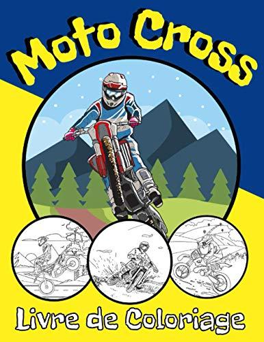 Livre de Coloriage Moto Cross: Ce Livre Est Parfait Pour les Enfants et Adolescents Qui Aiment Les Motos | Cadeau Ideal Pour Les Fans des Deux Roues | Images de Haute Qualite