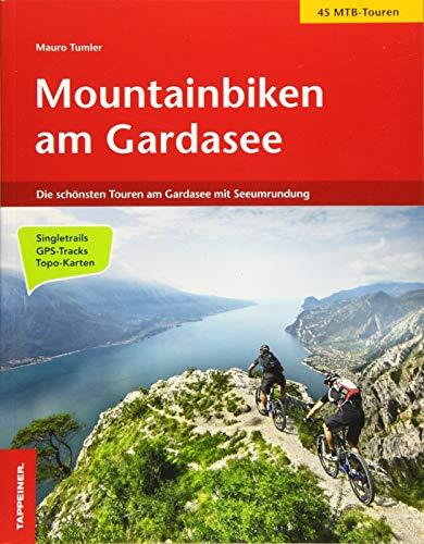 Mountainbiken am Gardasee: Die schönsten Touren am Gardasee mit Seeumrundung in 4 Tagen: Die schönsten Touren am Gardasee mit Seeumrundung / 45 MTB-Touren / Singeltrails / GPS-Tracks / Topo-Karten
