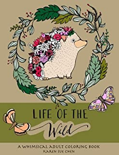 Life Of The Wild: A Whimsical Adult Coloring Book: Stress Relieving Animal Designs