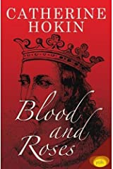 Blood and Roses by Catherine Hokin (2016-01-11) Unknown Binding