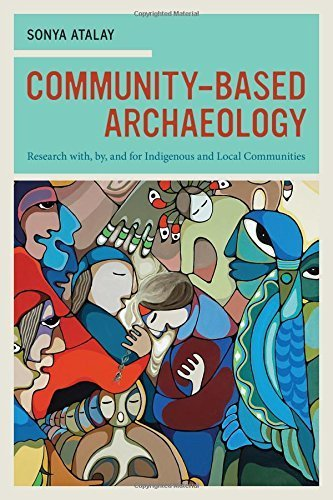 [Community-Based Archaeology: Research with, by, and for Indigenous and Local Communities] [Atalay,...
