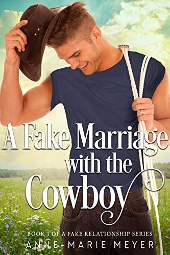 A Fake Marriage with the Cowboy: A Standalone Sweet Romance (A Fake Relationship Series Book 1)
