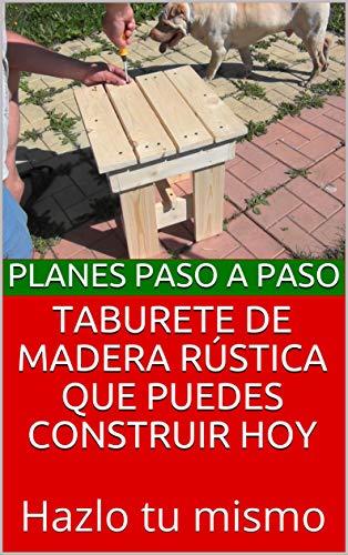 Taburete de madera rústica que puedes construir hoy: Hazlo tu mismo