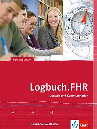Logbuch.FHR. Deutsch und Kommunikation für Nordrhein-Westfalen: Schülerband Auf dem Weg zur Fachhochschulreife