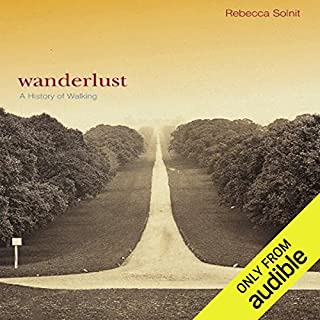 Wanderlust     A History of Walking              By:                                                                                                                                 Rebecca Solnit                               Narrated by:                                                                                                                                 Liisa Ivary                      Length: 13 hrs and 58 mins     147 ratings     Overall 4.0