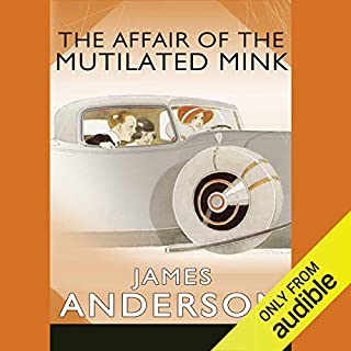 The Affair of the Mutilated Mink                   By:                                                                                                                                 James Anderson                               Narrated by:                                                                                                                                 Cornelius Garrett                      Length: 9 hrs and 39 mins     156 ratings     Overall 4.6