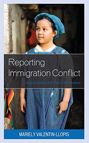 Compare Textbook Prices for Reporting Immigration Conflict: Opportunities for Peace Journalism  ISBN 9781793613493 by Valentin-Llopis, Mariely