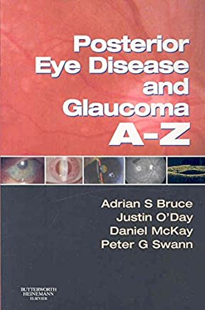 [(Posterior Eye Disease and Glaucoma A-Z)] [By (author) Adrian S. Bruce ] published on (February, 2008)