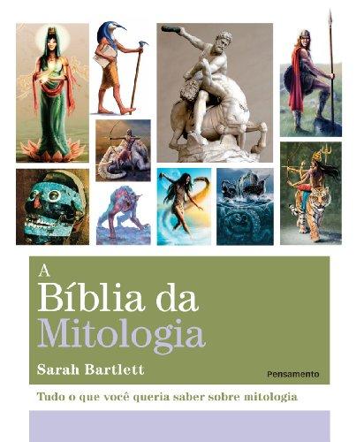 A Biblia da Mitologia: Tudo o que Você Queria Saber Sobre Mitologia